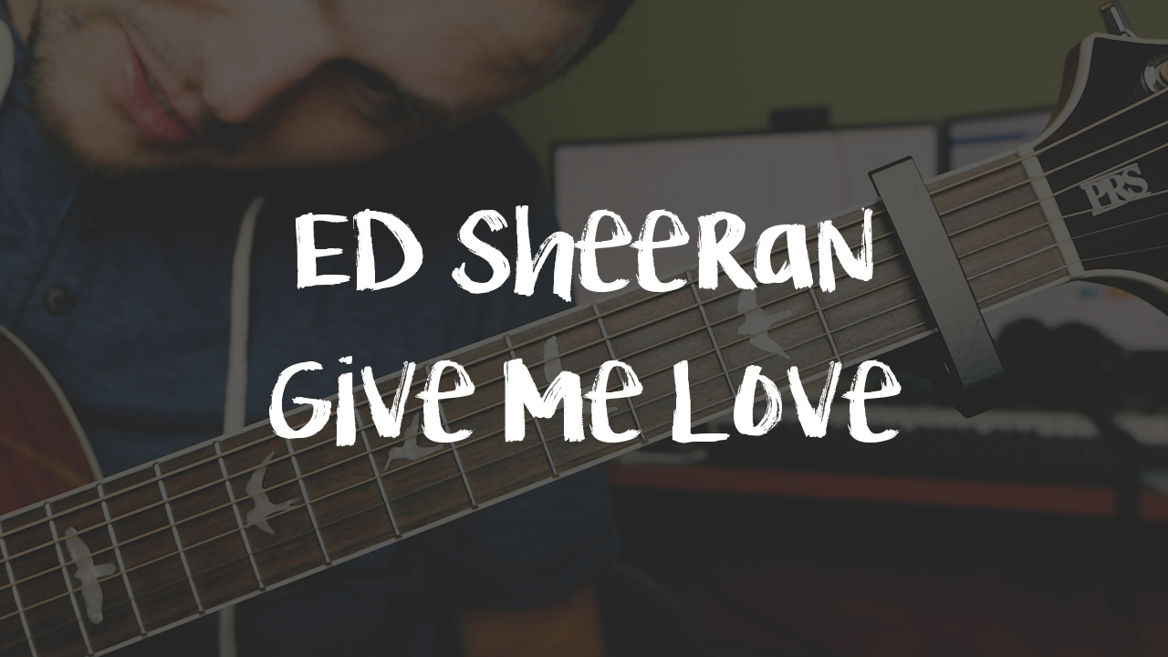 [LEKCJA] Ed Sheeran – Give Me Love