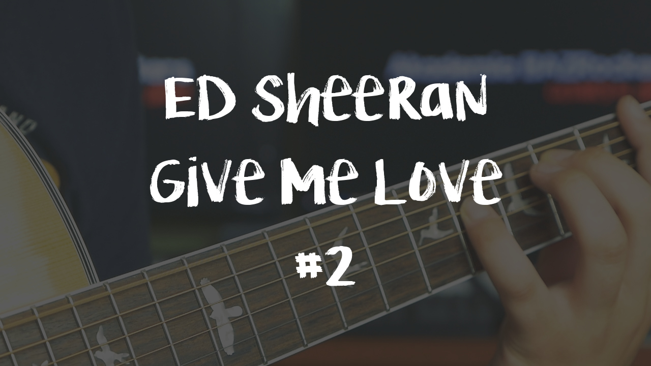 [LEKCJA] Ed Sheeran – kończymy Give Me Love!