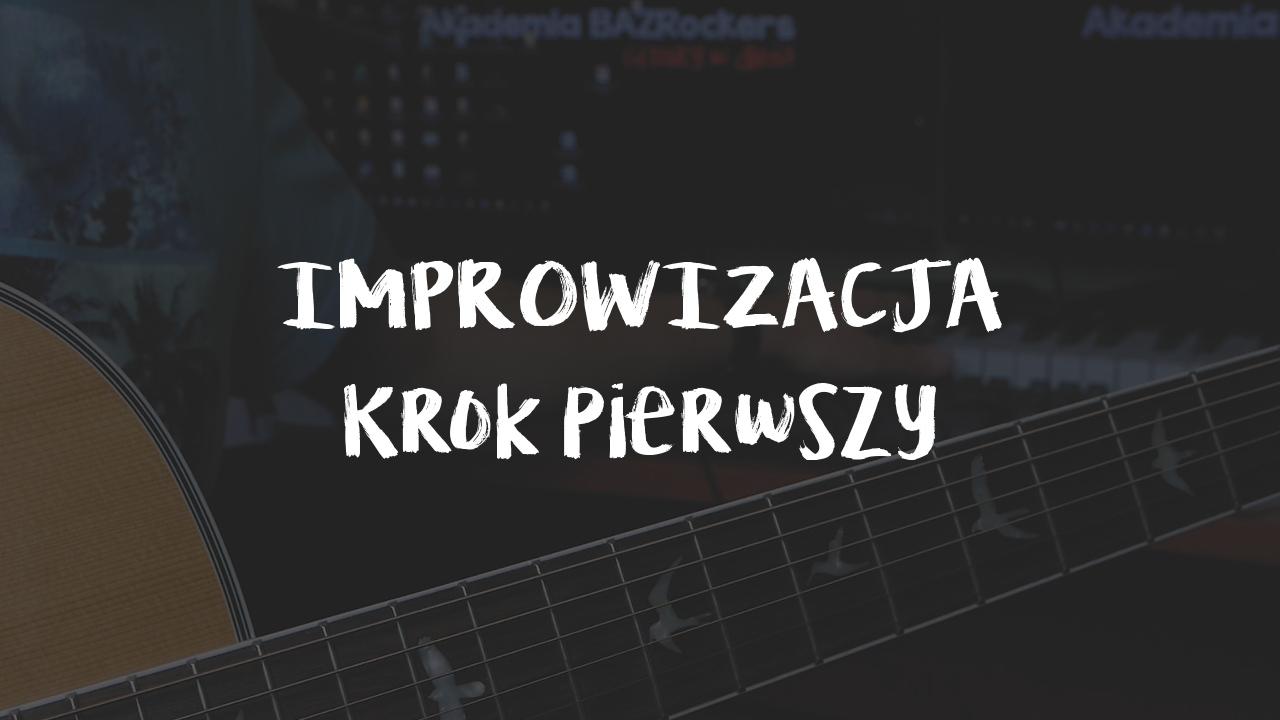 [LEKCJA] Improwizacja na gitarze – krok pierwszy!