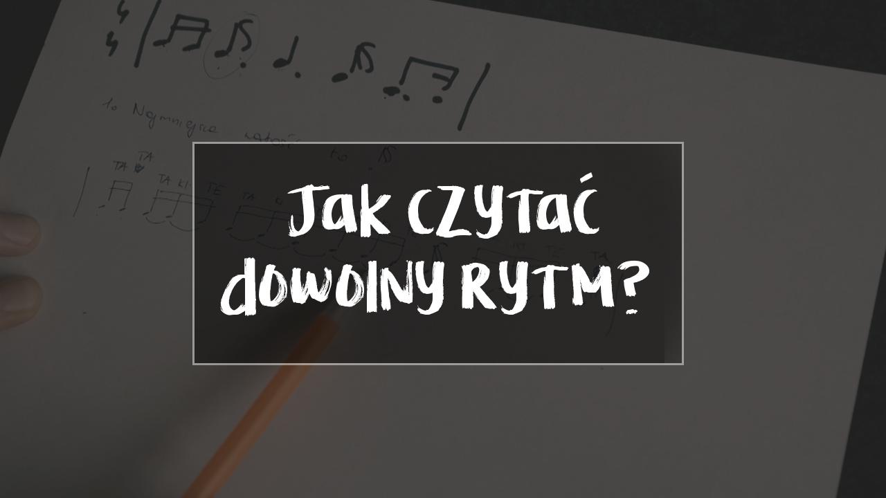 [LEKCJA] – Jak czytać dowolny rytm?
