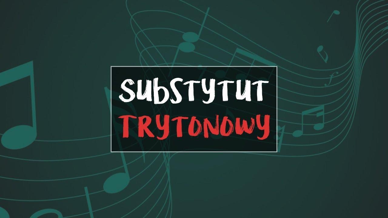 [LEKCJA] Substytut trytonowy