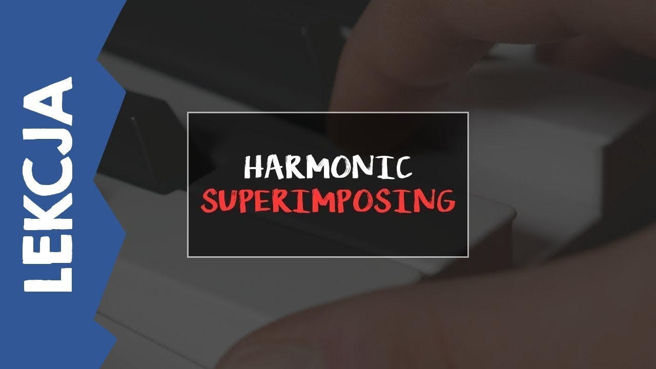 [LEKCJA] – Harmonic Superimposing