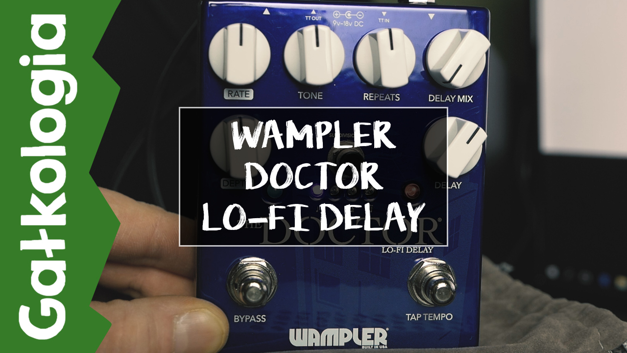 [GAŁKOLOGIA] Wampler The Doctor – Lo Fi Delay
