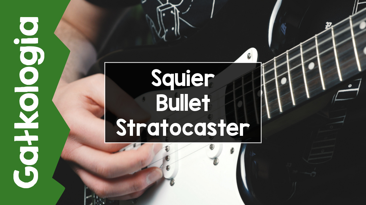 [GAŁKOLOGIA] Squier Bullet Stratocaster